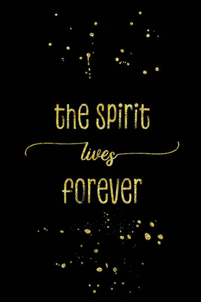 Life After Life Wall Art - Digital Art - Text Art Gold The Spirit Lives Forever by Melanie Viola