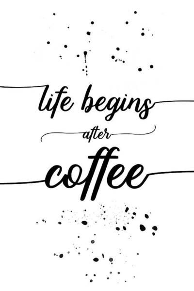 Life After Life Wall Art - Digital Art - Text Art Life Begins After Coffee by Melanie Viola
