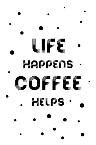 Wall Art - Digital Art - Text Art Life Happens Coffee Helps by Melanie Viola