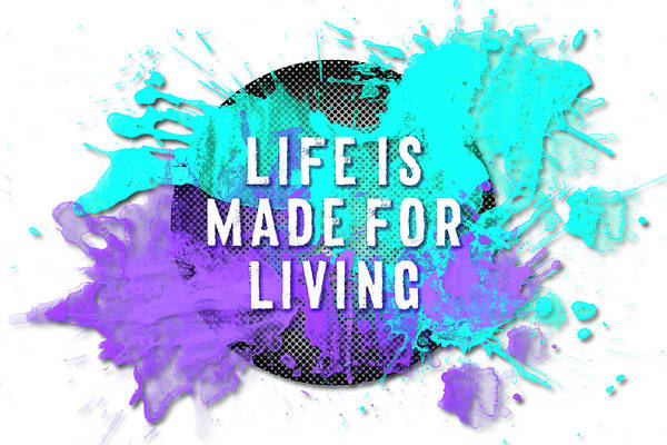 Made In Digital Art - Text Art Life Is Made For Living by Melanie Viola