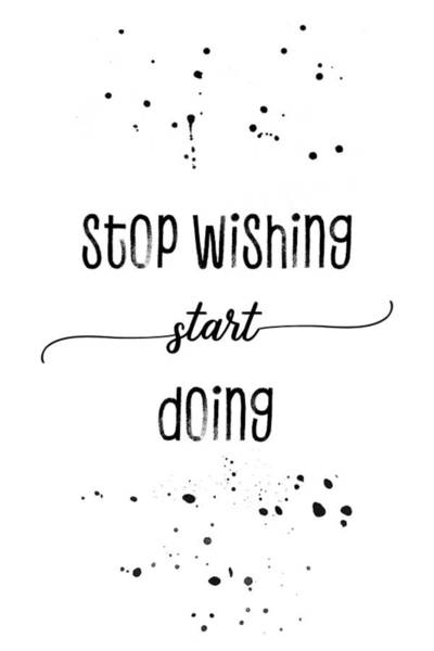 Wall Art - Digital Art - Text Art Stop Wishing Start Doing by Melanie Viola