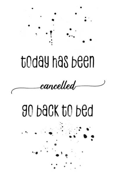 Wall Art - Digital Art - Text Art Today Has Been Cancelled Go Back To Bed by Melanie Viola