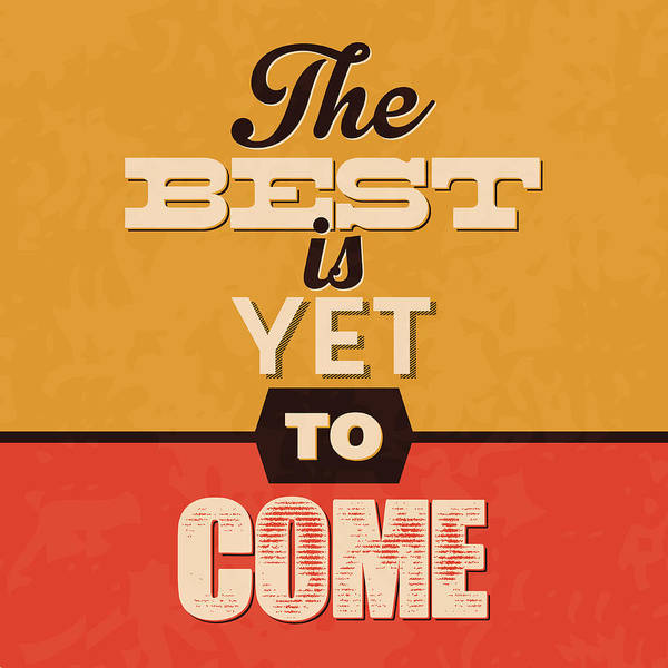 Wall Art - Digital Art - The Best Is Yet To Come by Naxart Studio