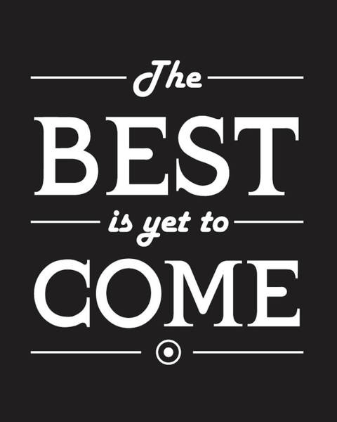 Motivation Mixed Media - The Best Is Yet To Come by Studio Grafiikka