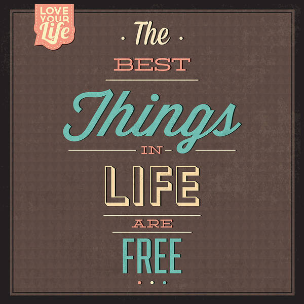 Wall Art - Digital Art - The Best Tings In Life Are Free by Naxart Studio