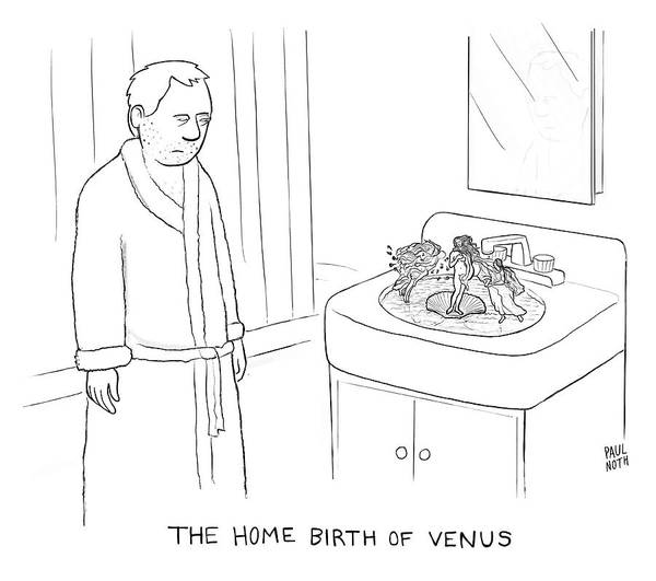 5 Drawing - The Home Birth Of Venus by Paul Noth