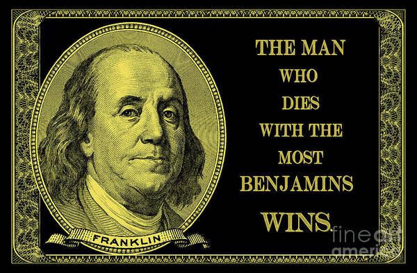 Hundred Photograph - The Man Who Dies With The Most Benjamins Wins by Jon Neidert