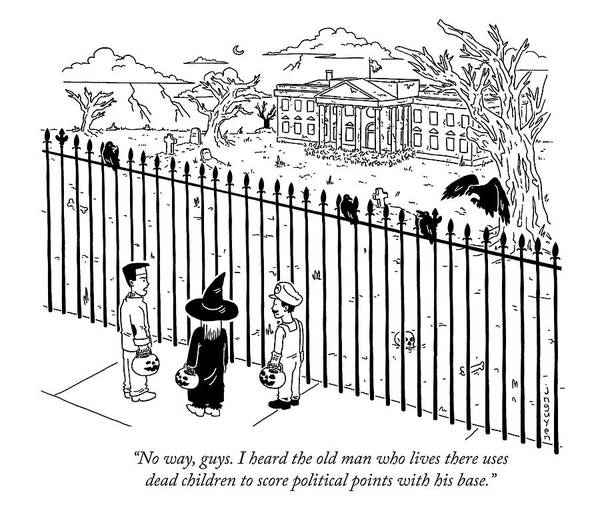Trick Or Treat Drawing - The Old Man Who Lives There Uses Dead Children To Score Political Points by Jeremy Nguyen