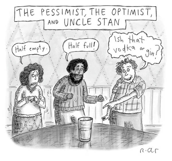 Drunk Drawing - The Pessimist The Optimist And Uncle Stan by Roz Chast