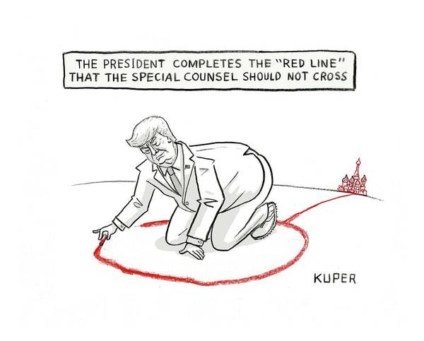 Red Cross Drawing - The President Completes The Red Line That The Special Counsel Should Not Cross by Peter Kuper
