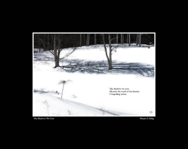 Photograph - The Shadows We Cast Haiku Poster by Wayne King