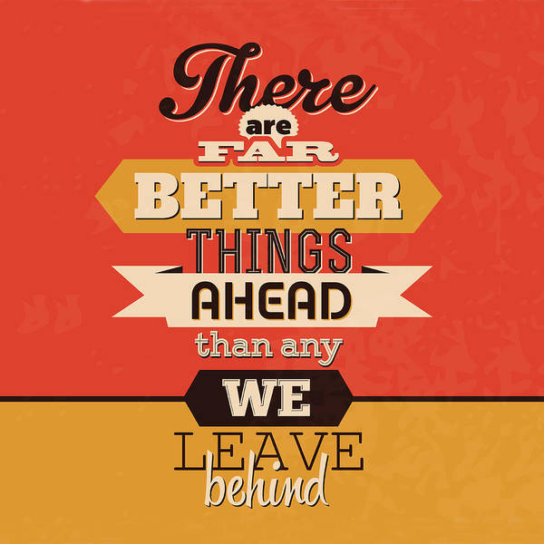 Wall Art - Digital Art - There Are Far Better Things Ahead by Naxart Studio
