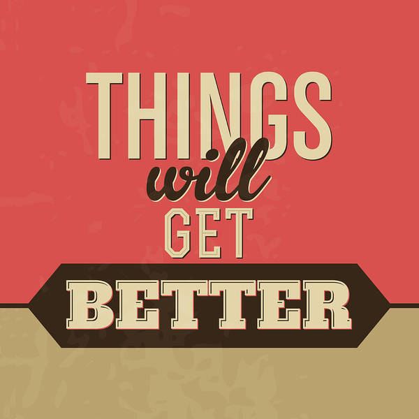 Wall Art - Digital Art - Thing Will Get Better by Naxart Studio