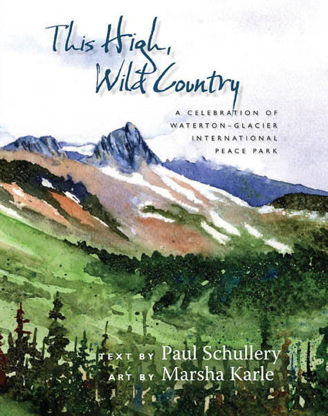 Painting - This High, Wild Country - A Celebration Of Waterton - Glacier International Peace Park by Marsha Karle