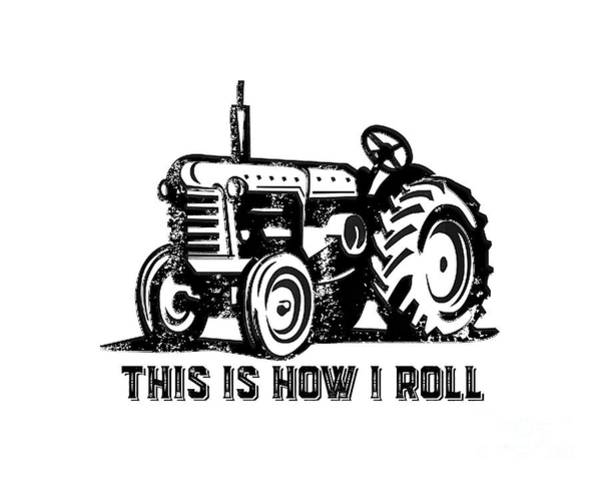 Wall Art - Drawing - This Is How I Roll Tractor by Edward Fielding