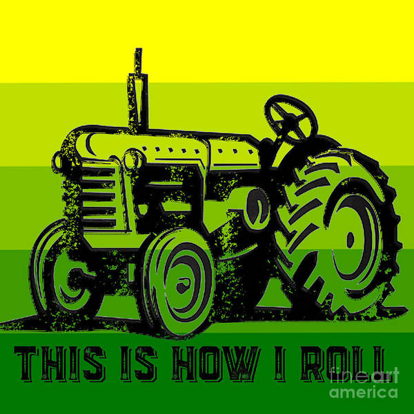 Digital Art - This Is How I Roll Tractor Tee by Edward Fielding