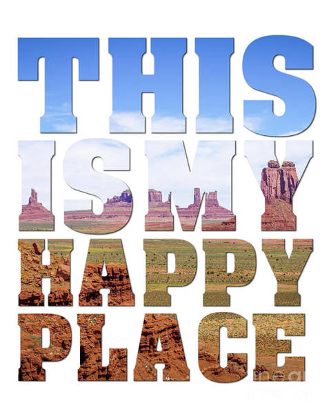 This Is My Happy Place Photograph - This Is My Happy Place - Monument Valley by Carol Herbert