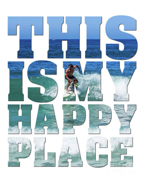 This Is My Happy Place Photograph - This Is My Happy Place - Surfing by Carol Herbert