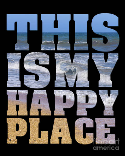 This Is My Happy Place Photograph - This Is My Happy Place - The Beach by Carol Herbert