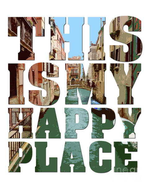 This Is My Happy Place Photograph - This Is My Happy Place - Venice by Carol Herbert