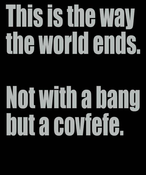 Midterm Wall Art - Digital Art - This Is The Way The World Ends Not With Bang But A Covfefe by Trisha Vroom