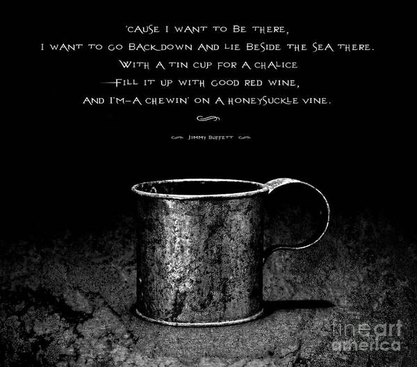 Wall Art - Photograph - Tin Cup Chalice Lyrics by John Stephens
