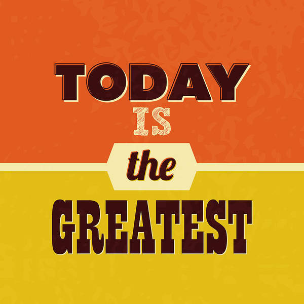 Wall Art - Digital Art - Today Is The Greatest by Naxart Studio