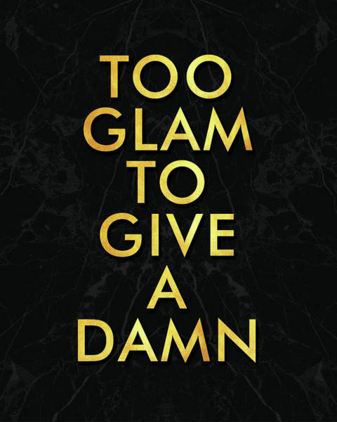 Designer Wall Art -  - Too Glam To Give A Damn by Studio Grafiikka