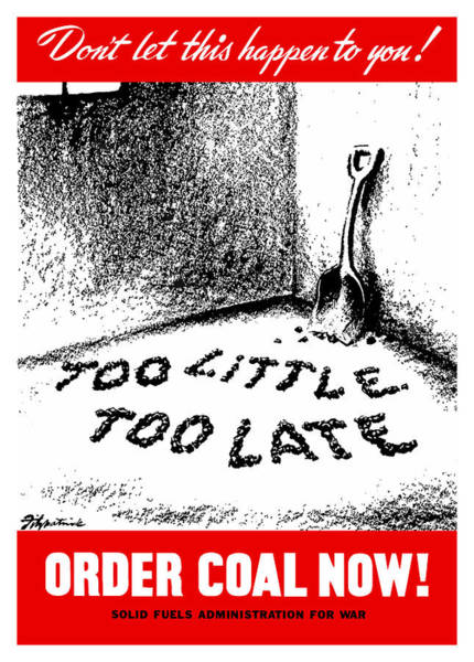 Wall Art - Painting - Too Little Too Late Order Coal Now by War Is Hell Store