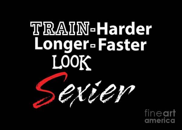Gym T Shirt Digital Art - Train Harder by Shaun Poole