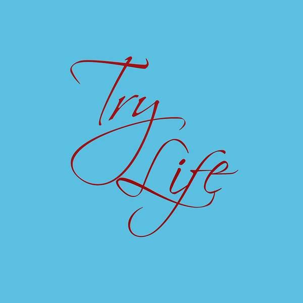 Digital Art - Try Life 1 by M K Miller