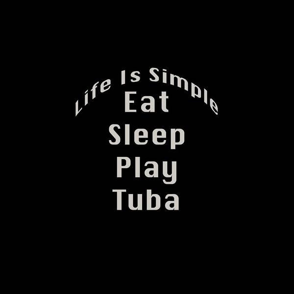 Photograph - Tuba Eat Sleep Play Tuba 5519.02 by M K Miller