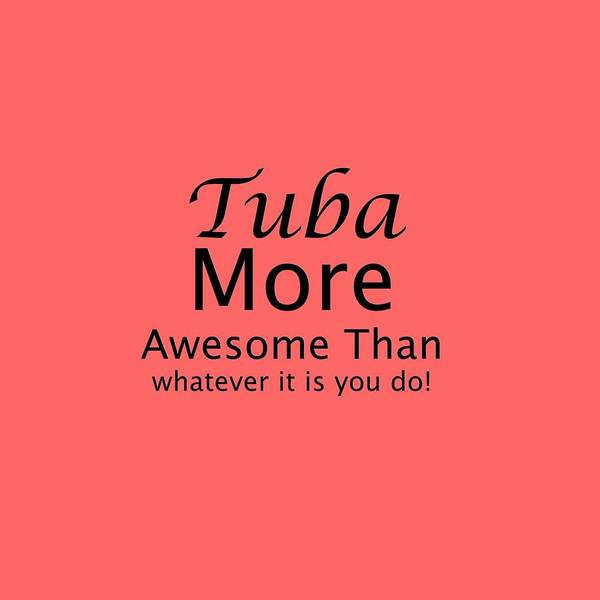 Photograph - Tubas More Awesome Than You 5561.02 by M K Miller