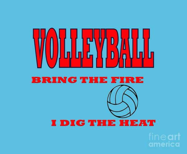 Digital Art - Volleyball Bring The Fire I Dig The Heat Tshirt by David Millenheft