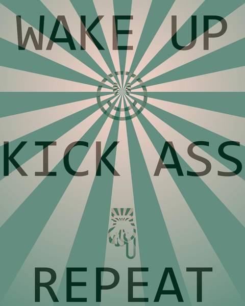 Wall Art - Digital Art - Wake Up Kick Ass Repeat by Dan Sproul