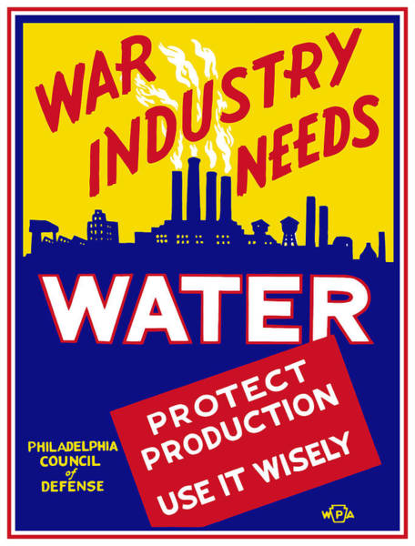 Wwii Mixed Media - War Industry Needs Water - Wpa by War Is Hell Store