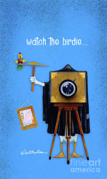 Painting - Watch The Birdie... by Will Bullas
