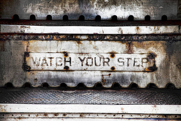 Wall Art - Photograph - Watch Your Step Sign by Carol Leigh