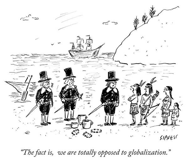 Thanksgiving Drawing - We Are Totally Opposed To Globalization by David Sipress