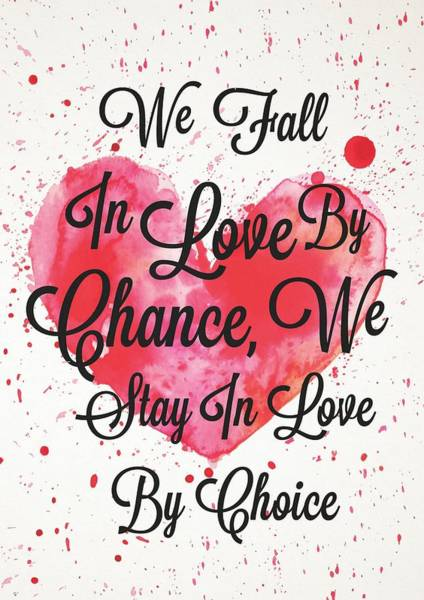 Love Digital Art - We Fall In Love By Chance, We Stay In Love By Choice Valentines Day Special Quotes Poster by Lab No 4