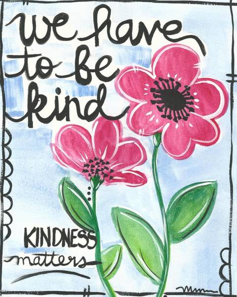 Painting - We Have To Be Kind by Monica Martin