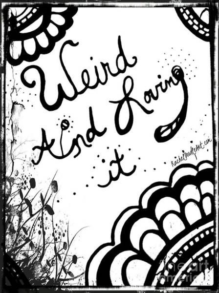 Drawing - Weird And Loving It by Rachel Maynard