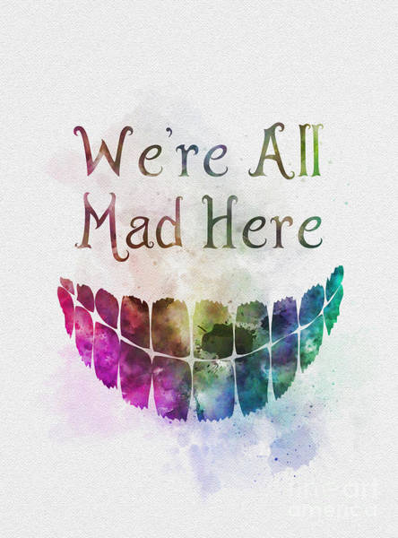 Smile Mixed Media - We're All Mad Here by My Inspiration