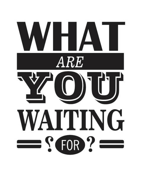 Motivation Mixed Media - What Are You Waiting For? by Studio Grafiikka