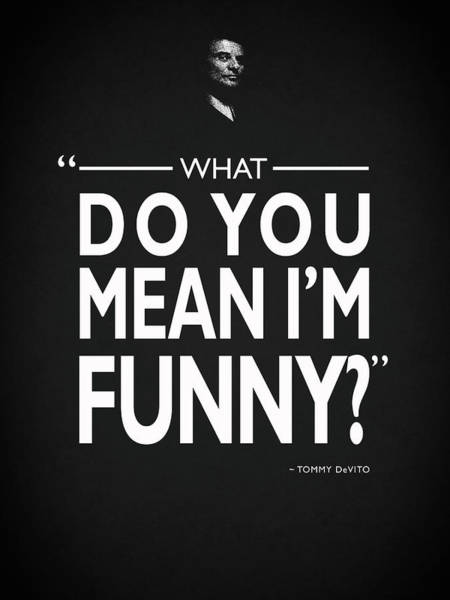 Robert De Niro Wall Art - Photograph - What Do You Mean Im Funny by Mark Rogan