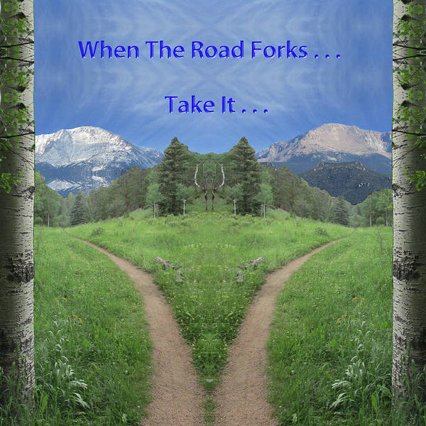 Conundrum Digital Art - When The Road Forks, Take It Into The Mountains by Julia L Wright