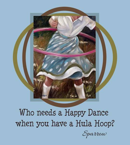 Novelties Painting - Who Needs A Happy Dance When You Have A Hula Hoop by Mary Sparrow