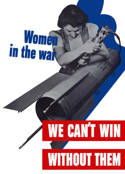 Wwii Mixed Media - Women In The War - We Can't Win Without Them by War Is Hell Store