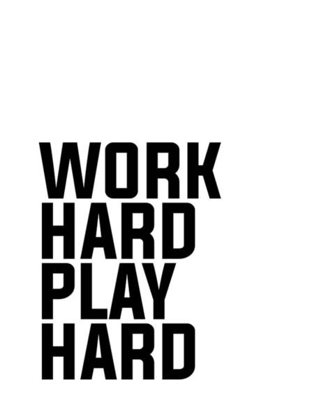 Pop Culture Mixed Media - Work Hard Play Hard - Typography - Minimalist Print - Black And White by Studio Grafiikka