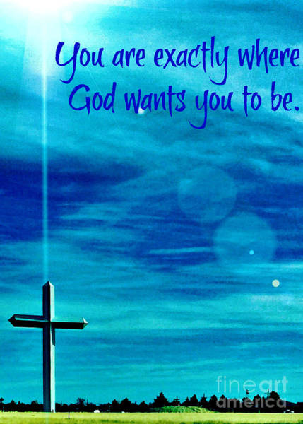Photograph - You Are Exactly Where God Wants You To Be by Jenny Revitz Soper